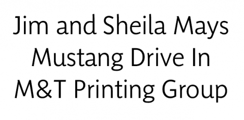 Jim and Sheila Mays, Mustang Drive In, M&T Printing Group